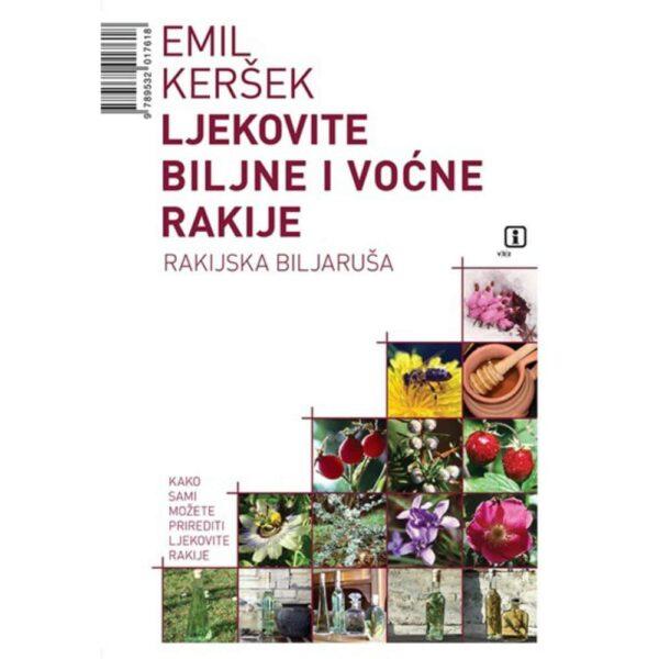 Ljekovite biljne i voćne rakije - Keršek, Emil